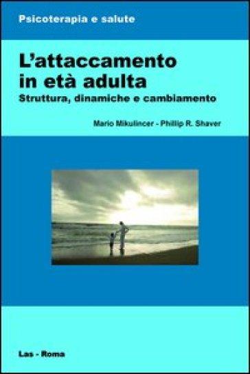 L'attaccamento in età adulta. Struttura, dinamiche e cambiamento - Mario Mikulincer | Jonathanterrington.com