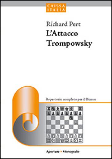 L'attacco Trompowsky. Un repertorio aggressivo per il bianco - Richard Pert | Thecosgala.com