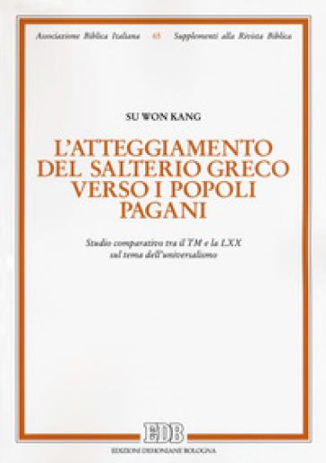 L'atteggiamento del salterio greco verso i popoli pagani. Studio comparativo tra il TM e la LXX sul tema dell'universalismo - So Won Kang |