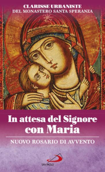 In attesa del Signore con Maria. Nuovo rosario di Avvento - Clarisse Urbaniste del Monastero di Santa Speranza |