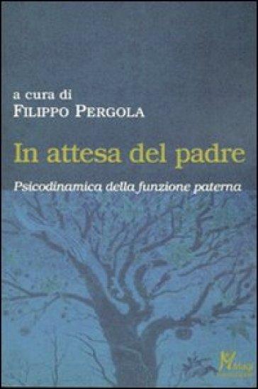 In attesa del padre. Psicodinamica della funzione paterna - F. Pergola |