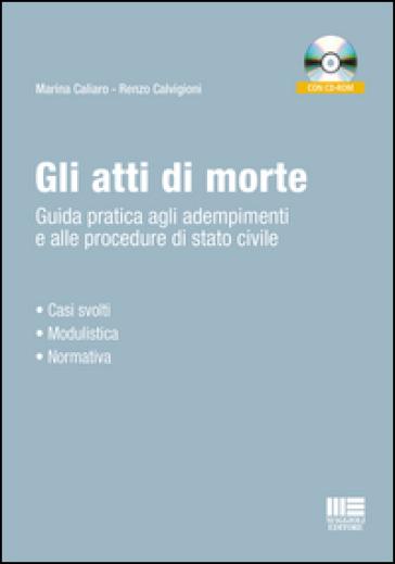 Gli atti di morte. Guida pratica agli adempimenti e alle procedure di stato civile. Con CD-ROM - Marina Caliaro |