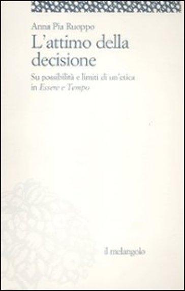 L'attimo della decisione. Su possibilità e limiti di un'etica in «Essere e tempo» - Anna P. Ruoppo | Kritjur.org