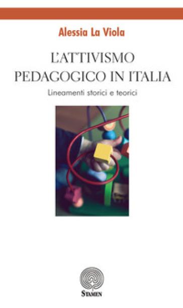 L'attivismo pedagogico in Italia. Lineamenti storici e teorici - Alessia La Viola  
