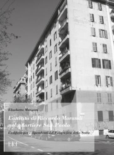 L'attività di Riccardo Morandi nel Quartiere San Paolo. L'edificio per i dipendenti del poligrafico dello stato -  pdf epub