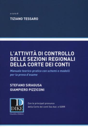 L'attività di controllo delle sezioni regionali della Corte dei Conti. Manuale teorico-pratico con schemi e modelli per la prova d'esame - T. Tessaro  