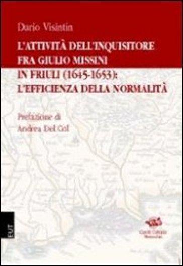 L'attività dell'inquisitore fra Giulio Missini in Friuli (1645-1653): l'efficienza della normalità - Dario Visintin   Thecosgala.com