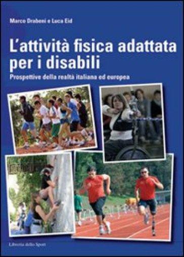 L'attività fisica adattata per disabili. Prospettive della realtà italiana ed europea - Marco Drabeni |