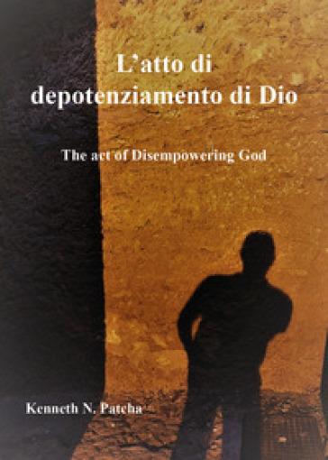 L'atto di depotenziamento di Dio - Kenneth N. Patcha |