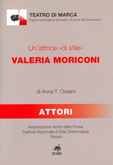 Un'attrice «di stile». Valeria Moriconi - Anna T. Ossani |