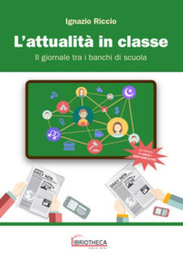 L'attualità in classe. Il giornale tra i banchi di scuola. Per la Scuola media - Ignazio Riccio | Kritjur.org