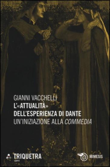 L'«attualità» dell'esperienza di Dante. Un'iniziazione della «Commedia» - Gianni Vacchelli | Jonathanterrington.com