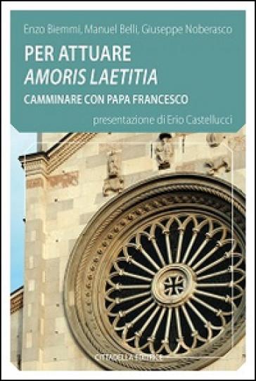 Per attuare amoris laetitia camminare con papa Francesco - Enzo Biemmi  