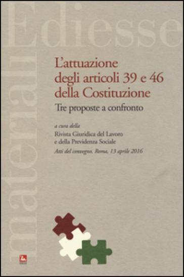 L'attuazione degli articoli 39 e 46 della Costituzione. Tre proposte a confronto. Atti del Convegno (Roma, 13 aprile 2016) - Umberto Carabelli |