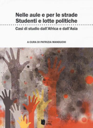 Nelle aule e per le strade: studenti e lotte politiche. Casi di studi dall'Africa all'Asia - P. Manduchi |