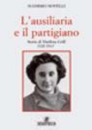 L'ausiliaria e il partigiano. Storia di Marilena Grill 1928-1945