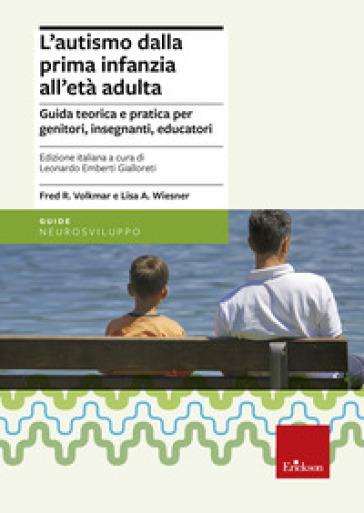 L'autismo dalla prima infanzia all'età adulta. Guida teorica e pratica per genitori, insegnati, educatori - Fred R. Volkmar |