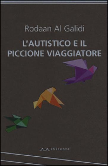 L'autistico ed il piccione viaggiatore - Rodaan Al Galidi  