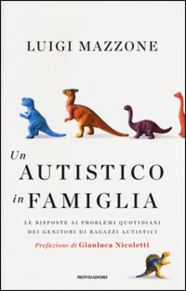 Un autistico in famiglia. Le risposte ai problemi quotidiani dei genitori di ragazzi autistici - Luigi Mazzone | Thecosgala.com