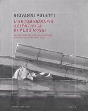 L'autobiografia scientifica di Aldo Rossi. Un'indagine critica tra scrittura e progetto di architettura - Giovanni Poletti pdf epub