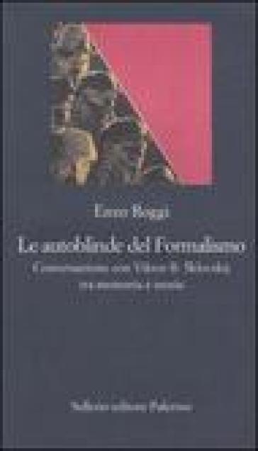 Le autoblinde del Formalismo. Conversazione con Viktor B. Sklovskij tra memoria e teoria - Enzo Roggi | Rochesterscifianimecon.com