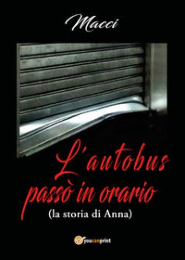 L'autobus passò in orario (la storia di Anna) - Macci |