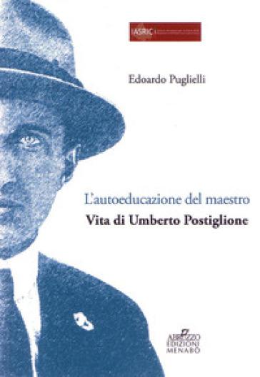 L'autoeducazione del maestro. Vita di Umberto Postiglione - Edoardo Puglielli |