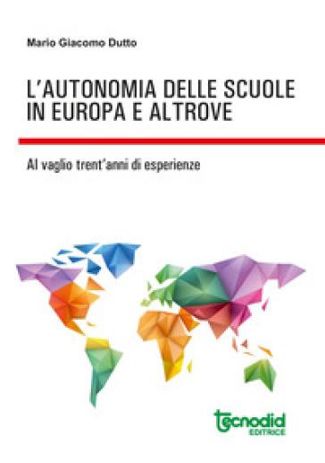 L'autonomia delle scuole in Europa e altrove. Al vaglio trent'anni di esperienze - Mario Giacomo Dutto | Ericsfund.org