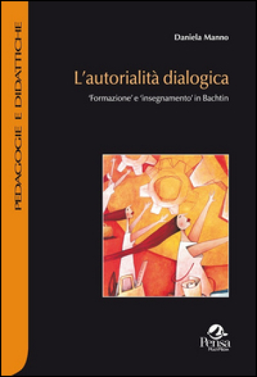 L'autorialità dialogica. Formazione e insegnamento in Bachtin - Daniela Manno   Rochesterscifianimecon.com