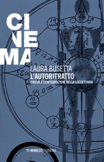 L'autoritratto. Cinema e configurazione della soggettività - Laura Busetta   Jonathanterrington.com