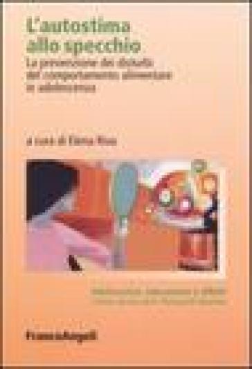 L'autostima allo specchio. La prevenzione dei disturbi del comportamento alimentare in adolescenza - E. Riva   Jonathanterrington.com