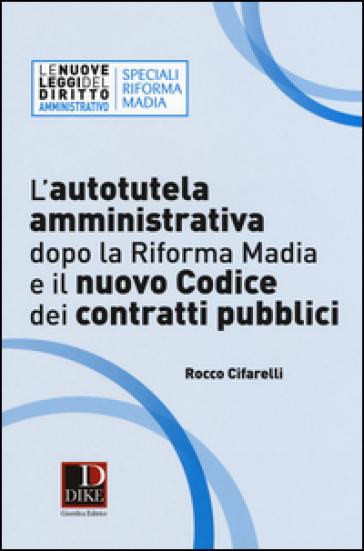 L'autotutela amministrativa dopo la riforma Madia e il nuovo codice dei contratti pubblici - Rocco Cifarelli   Rochesterscifianimecon.com