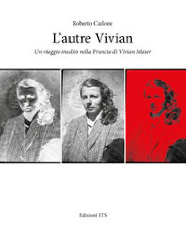 L'autre Vivian. Un viaggio inedito nella Francia di Vivian - Roberto Carlone |