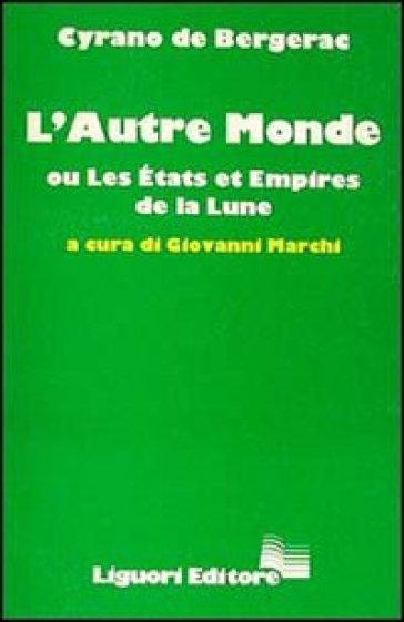 L'autre monde ou les états et empires de la lune - H. S. Cyrano de Bergerac |