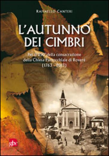 L'autunno dei cimbri. Per il 205° della consacrazione della Chiesa Parrocchiale di Roverè (1763-2013) - Raffaello Canteri | Kritjur.org