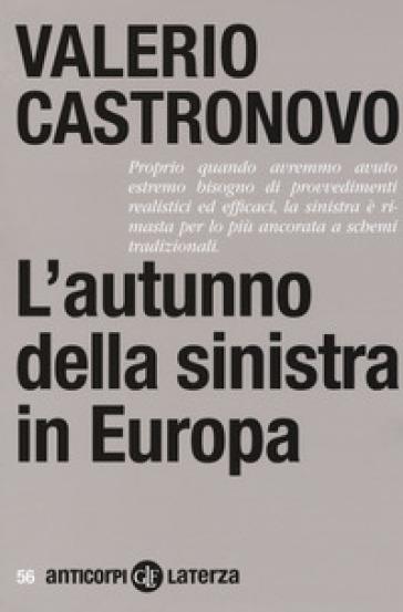 L'autunno della sinistra in Europa - Valerio Castronovo | Rochesterscifianimecon.com