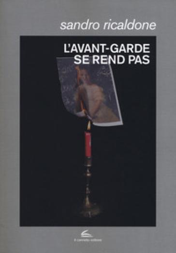 L'avant-garde se rend pas. Lettrismo, Bauhaus immaginista, Internazionale situazionista, Fluxus - Sandro Ricaldone   Ericsfund.org