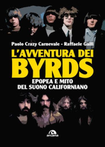 L'avventura dei Byrds. Epopea e mito del suono californiano - Paolo Carnevale | Jonathanterrington.com