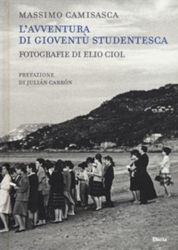 L'avventura di Gioventù Studentesca. Ediz. illustrata - Massimo Camisasca |