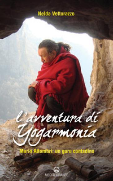 L'avventura di Yogarmonia. Mario Attombri: un guru contadino - Nelda Vettorazzo pdf epub