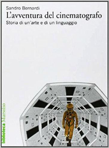 L'avventura del cinematografo. Storia di un'arte e di un linguaggio - Sandro Bernardi | Ericsfund.org