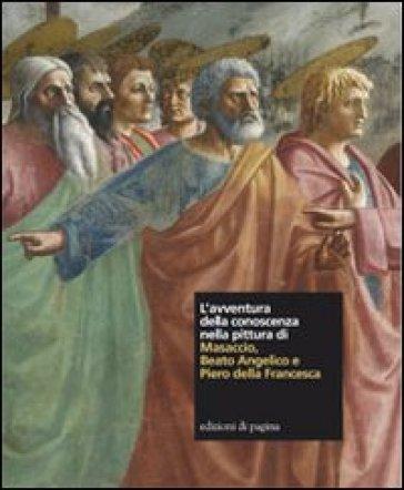 L'avventura della conoscenza nella pittura di Masaccio, Beato Angelico e Piero della Francesca - Marco Rossi | Rochesterscifianimecon.com