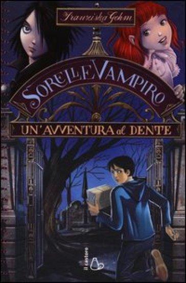 Un'avventura al dente. Sorelle vampiro. 2. - Franziska Gehm |