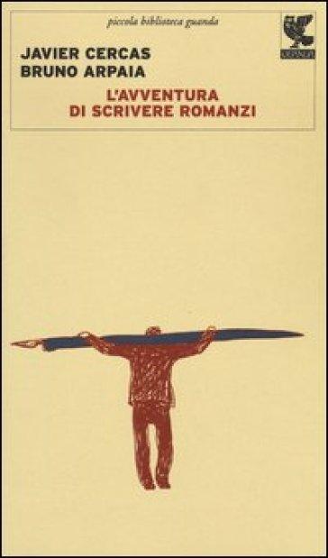 L'avventura di scrivere romanzi - Javier Cercas pdf epub