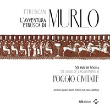L'avventura etrusca di Murlo. 50 anni di scavi a Poggio Civitate. Ediz. italiana e inglese - Coppolaro Nowell Annalisa pdf epub