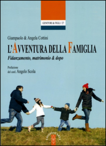 L'avventura della famiglia. Fidanzamento, matrimonio & dopo - Giampaolo Cottini |