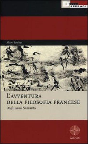 L'avventura della filosofia francese. Dagli anni Sessanta - Alain Badiou |