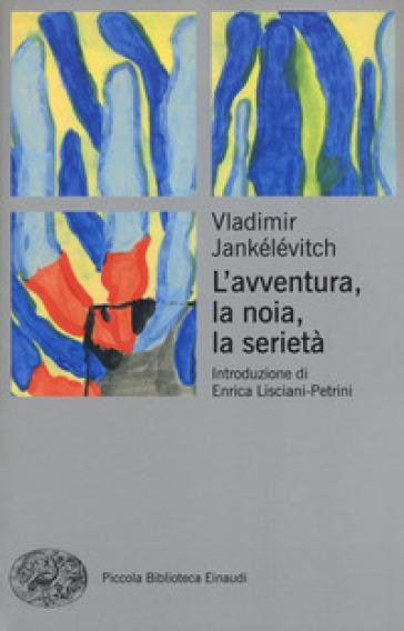 L'avventura, la noia, la serietà - Vladimir Jankelevitch   Rochesterscifianimecon.com