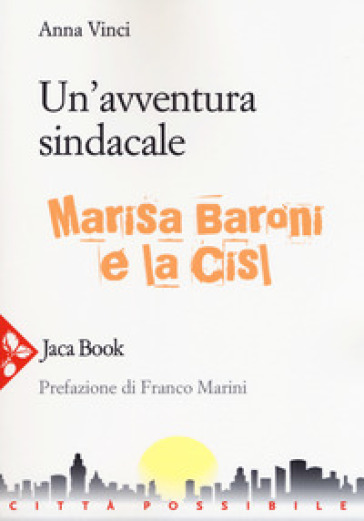 Un'avventura sindacale. Marisa Baroni e la Cisl - Anna Vinci  