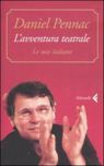 L'avventura teatrale. Le mie italiane - Daniel Pennac |